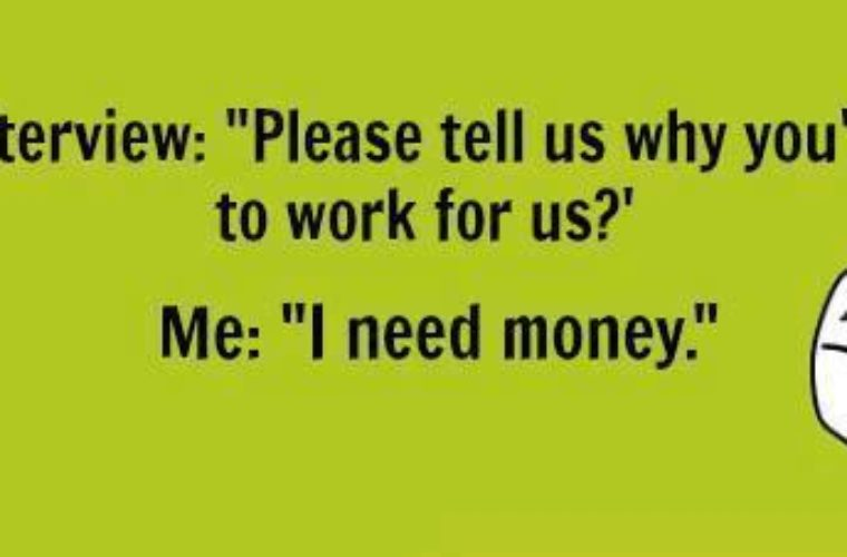 Why you want job?