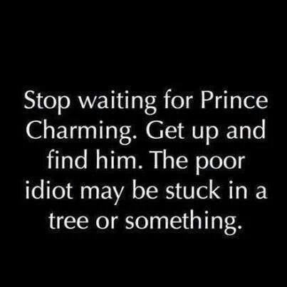 Stop waiting for Prince Charming