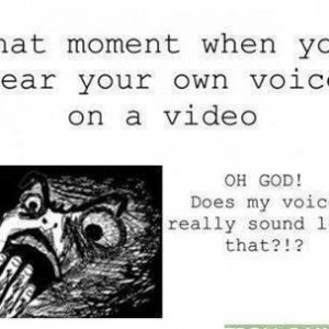 When you hear your own voice in video