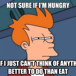 Not sure if I'm hungry