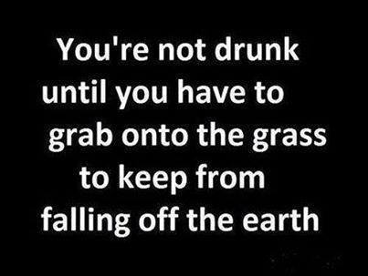 You're not drunk