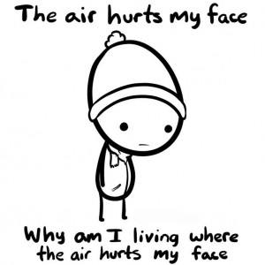 The air hurts my face