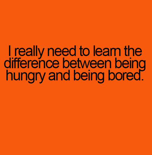 Hungry and Being Bored