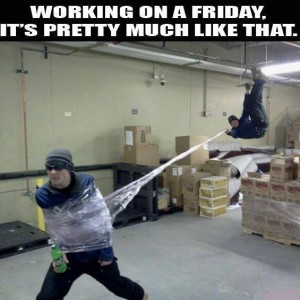 Working on a Friday