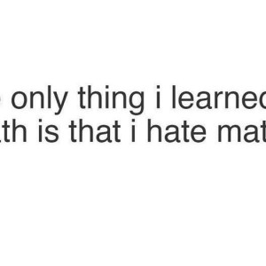 The only thing I learnt in Math