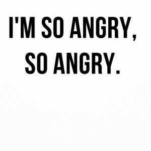 So Angry Quote