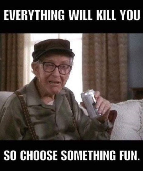 Everything Is Funny Meme : Everything will kill you funny pictures quotes memes