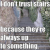 Don't Trust Stairs
